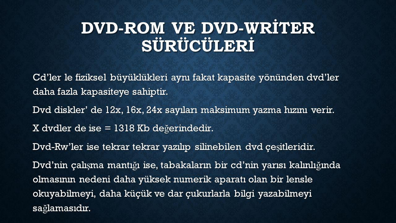 DVD-ROM VE DVD-WRİTER SÜRÜCÜLERİ Cd'ler le fiziksel büyüklükleri aynı fakat kapasite yönünden dvd'ler daha fazla kapasiteye sahiptir.