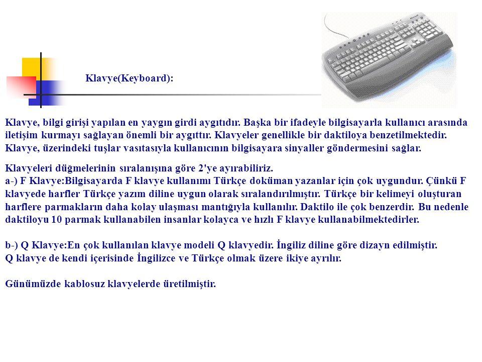Klavye(Keyboard): Klavye, bilgi girişi yapılan en yaygın girdi aygıtıdır. Başka bir ifadeyle bilgisayarla kullanıcı arasında iletişim kurmayı sağlayan