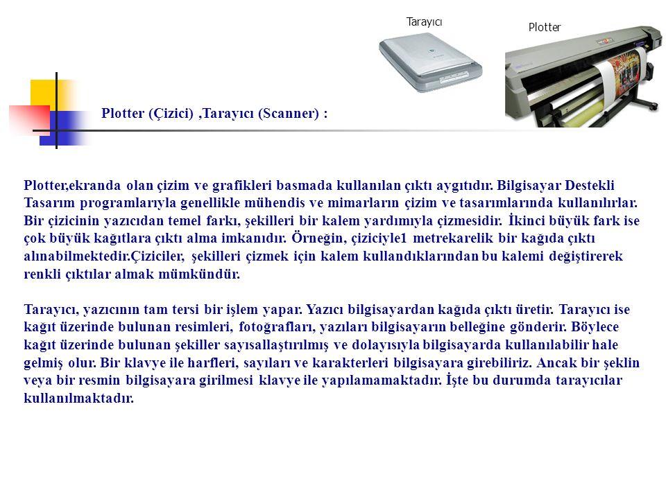 Plotter (Çizici),Tarayıcı (Scanner) : Tarayıcı Plotter Plotter,ekranda olan çizim ve grafikleri basmada kullanılan çıktı aygıtıdır. Bilgisayar Destekl