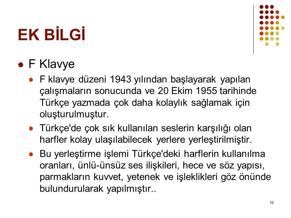 EK BİLGİ F Klavye F klavye düzeni 1943 yılından başlayarak yapılan çalışmaların sonucunda ve 20 Ekim 1955 tarihinde Türkçe yazmada çok daha kolaylık sağlamak için oluşturulmuştur.