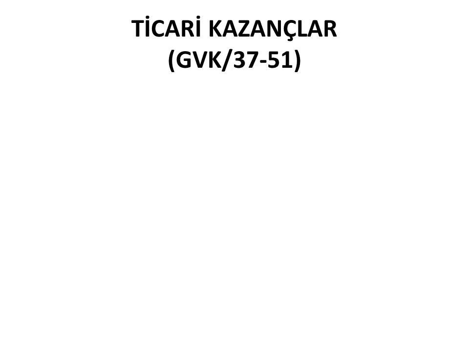 TİCARİ KAZANÇLAR (GVK/37-51)