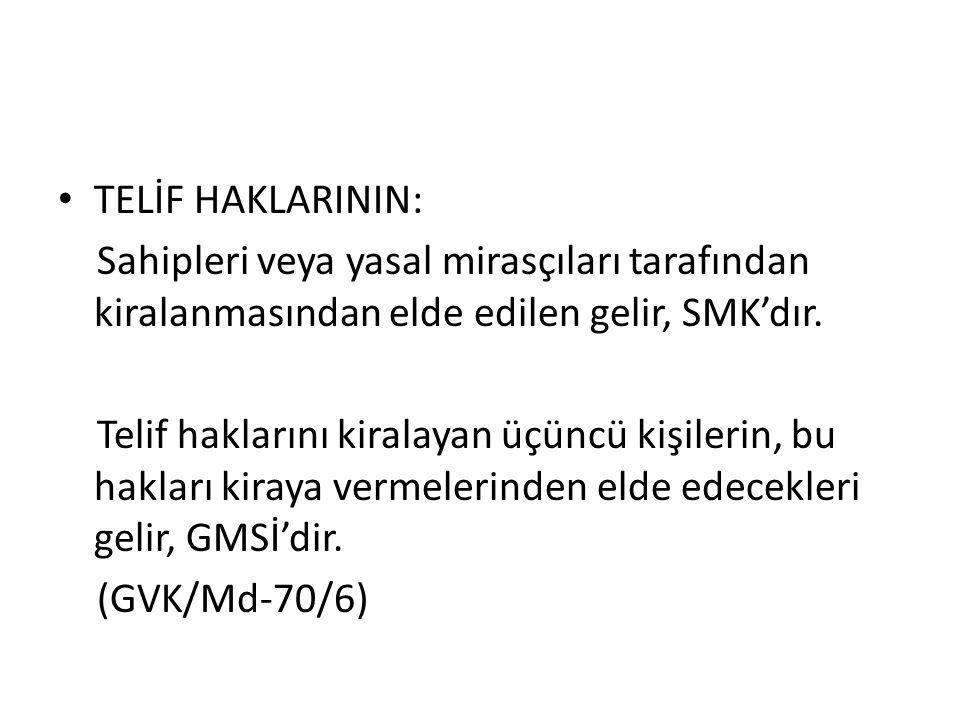 TELİF HAKLARININ: Sahipleri veya yasal mirasçıları tarafından kiralanmasından elde edilen gelir, SMK'dır.