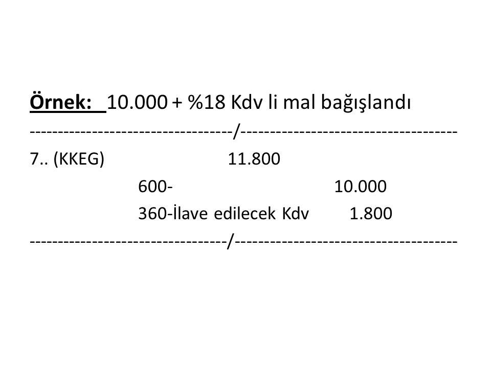 Örnek: 10.000 + %18 Kdv li mal bağışlandı -----------------------------------/------------------------------------- 7..
