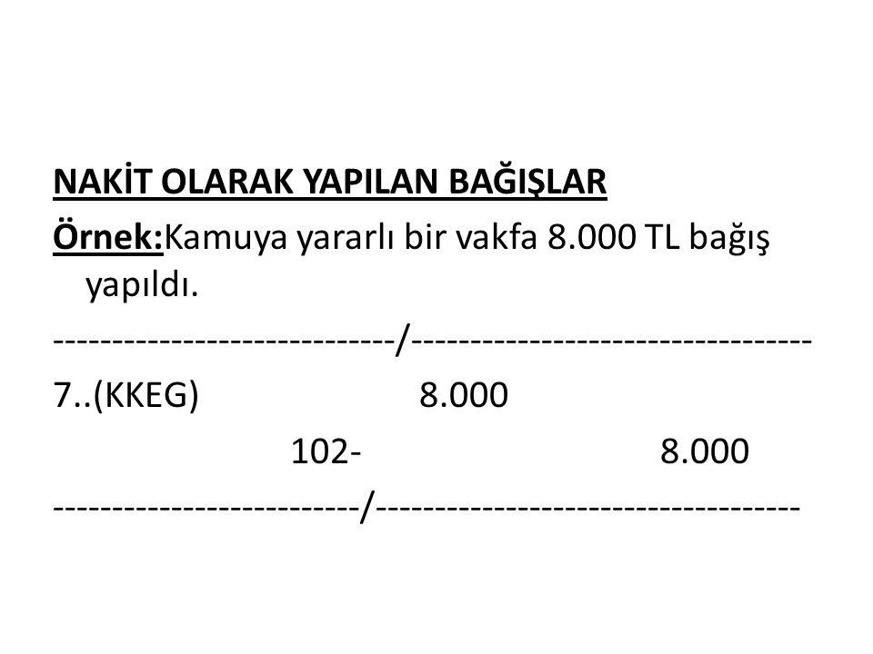 NAKİT OLARAK YAPILAN BAĞIŞLAR Örnek:Kamuya yararlı bir vakfa 8.000 TL bağış yapıldı.