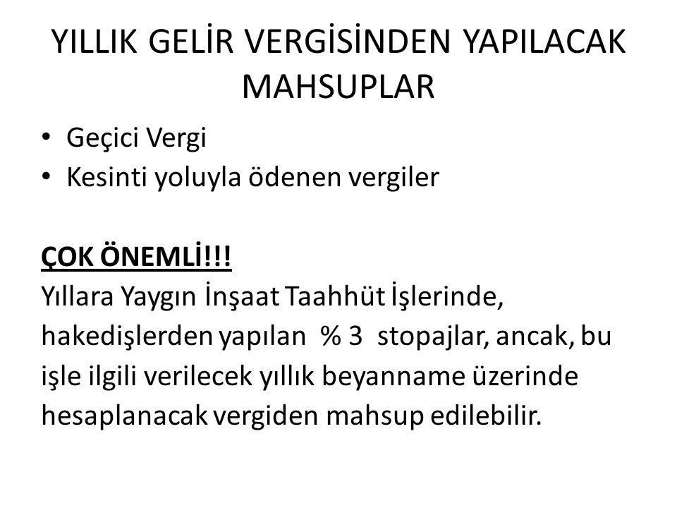 YILLIK GELİR VERGİSİNDEN YAPILACAK MAHSUPLAR Geçici Vergi Kesinti yoluyla ödenen vergiler ÇOK ÖNEMLİ!!.