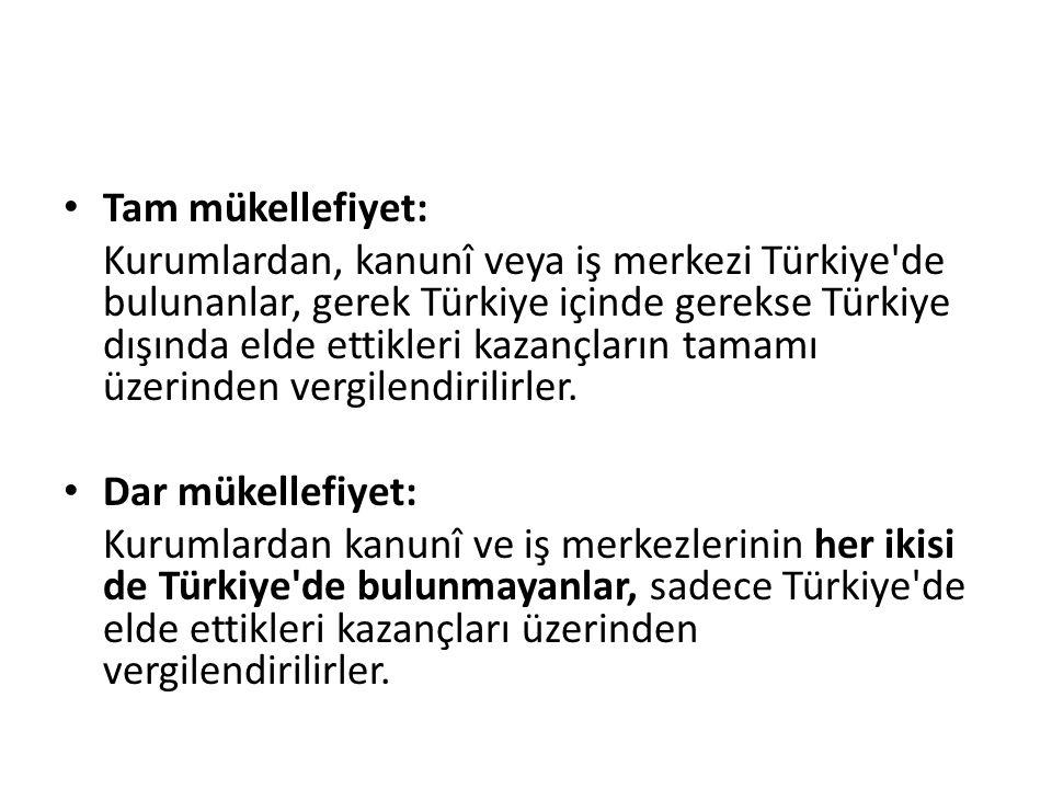 Tam mükellefiyet: Kurumlardan, kanunî veya iş merkezi Türkiye de bulunanlar, gerek Türkiye içinde gerekse Türkiye dışında elde ettikleri kazançların tamamı üzerinden vergilendirilirler.