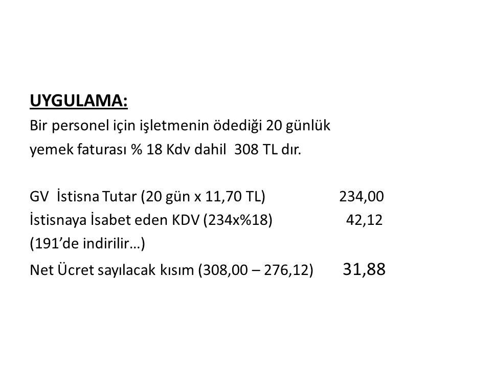 UYGULAMA: Bir personel için işletmenin ödediği 20 günlük yemek faturası % 18 Kdv dahil 308 TL dır.