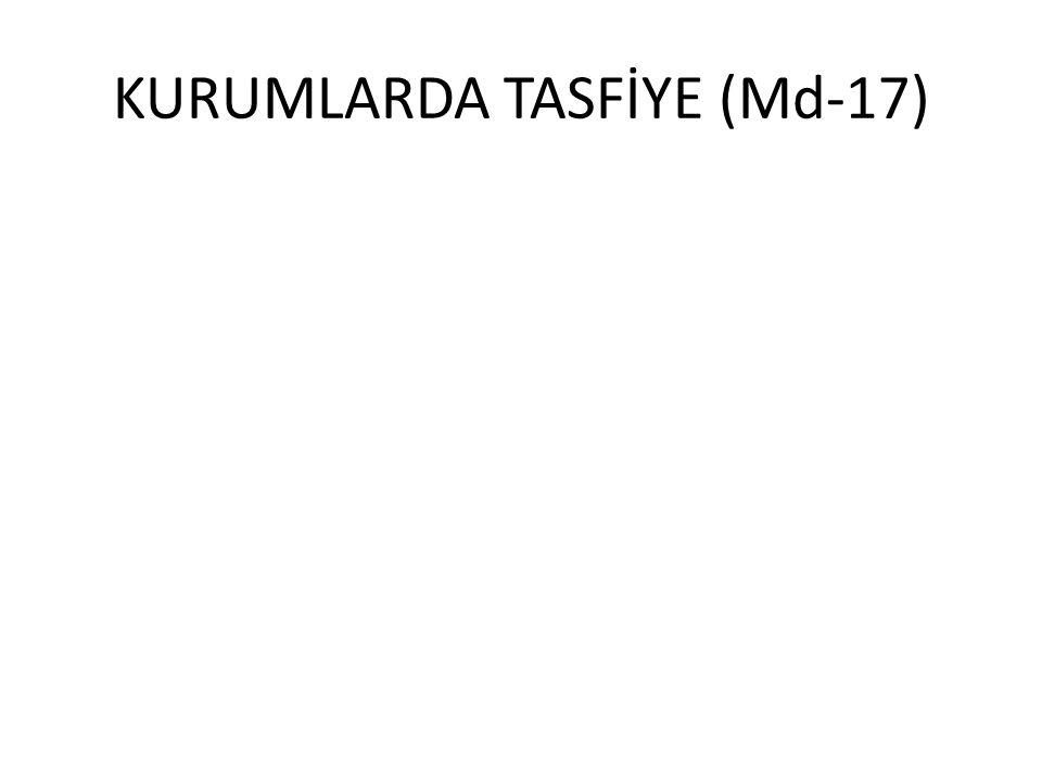 KURUMLARDA TASFİYE (Md-17)