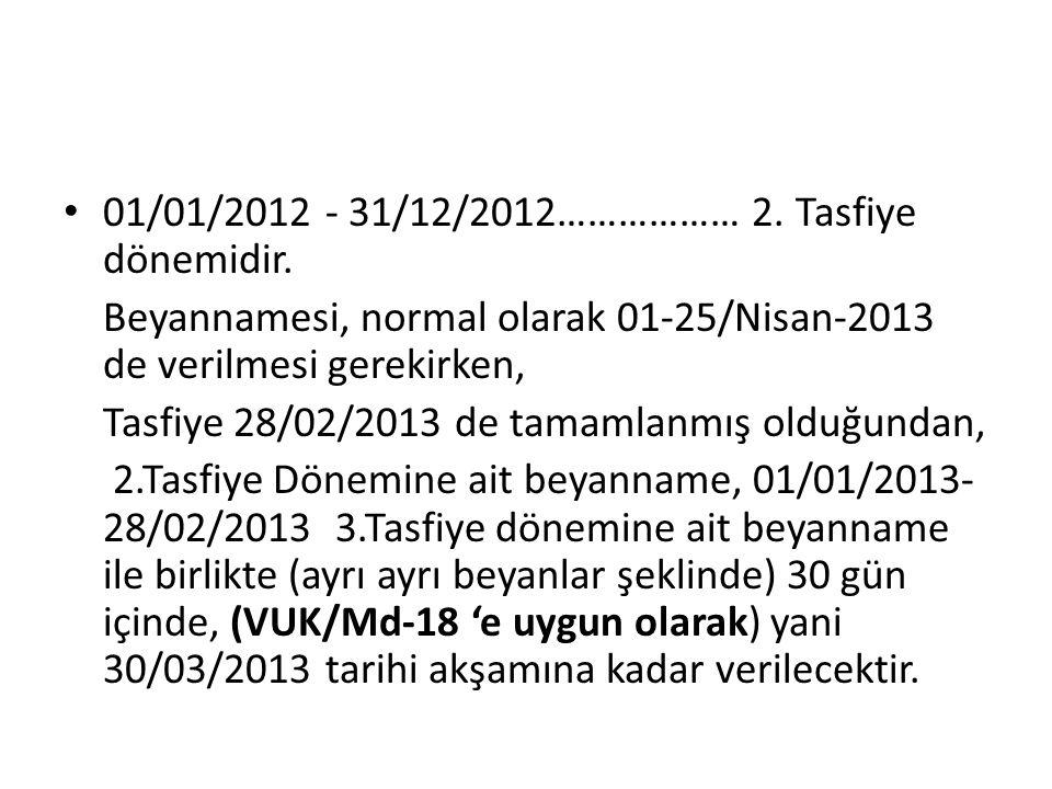 01/01/2012 - 31/12/2012……………… 2. Tasfiye dönemidir.