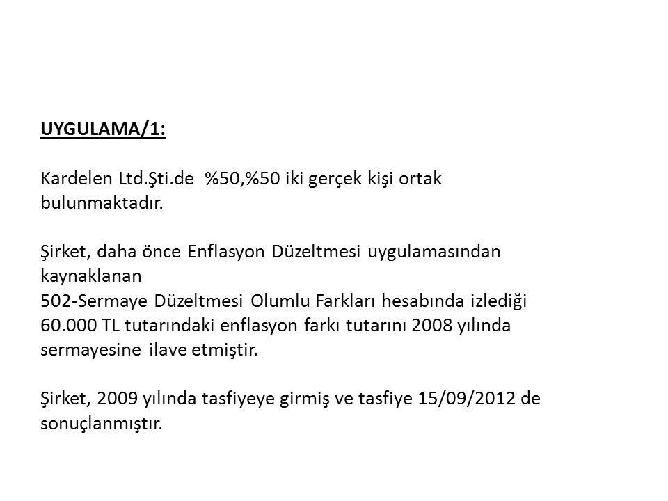 UYGULAMA/1: Kardelen Ltd.Şti.de %50,%50 iki gerçek kişi ortak bulunmaktadır.