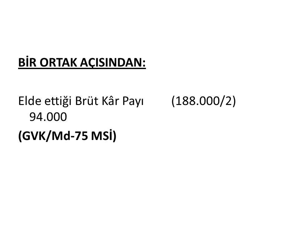 BİR ORTAK AÇISINDAN: Elde ettiği Brüt Kâr Payı (188.000/2) 94.000 (GVK/Md-75 MSİ)