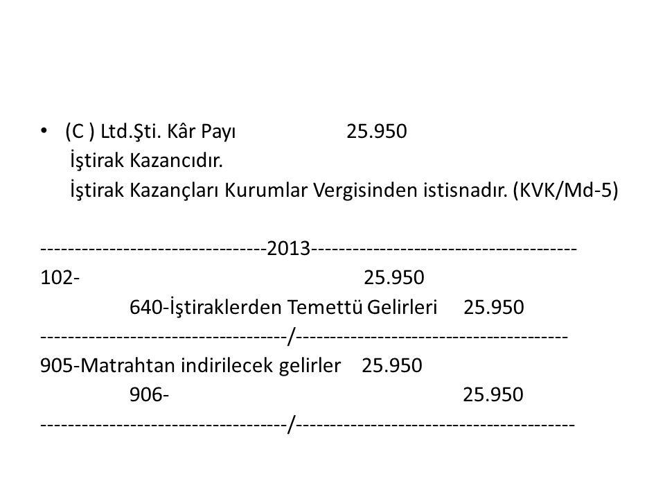 (C ) Ltd.Şti. Kâr Payı 25.950 İştirak Kazancıdır.
