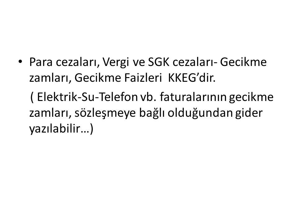 Para cezaları, Vergi ve SGK cezaları- Gecikme zamları, Gecikme Faizleri KKEG'dir.