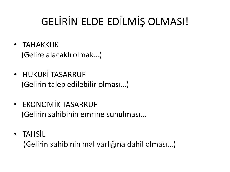 GELİRİN ELDE EDİLMİŞ OLMASI.
