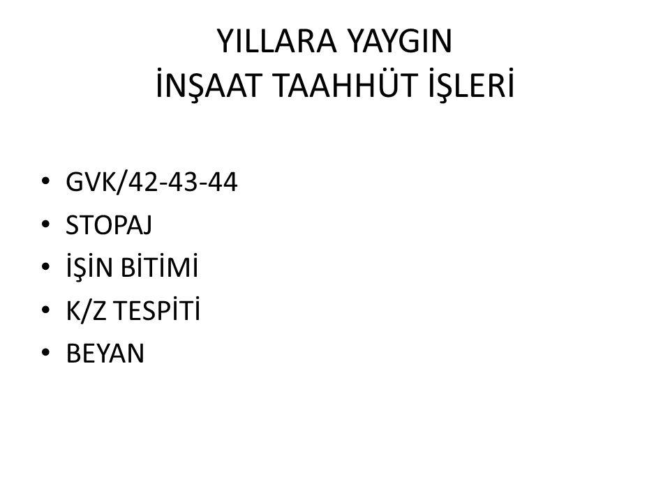 YILLARA YAYGIN İNŞAAT TAAHHÜT İŞLERİ GVK/42-43-44 STOPAJ İŞİN BİTİMİ K/Z TESPİTİ BEYAN