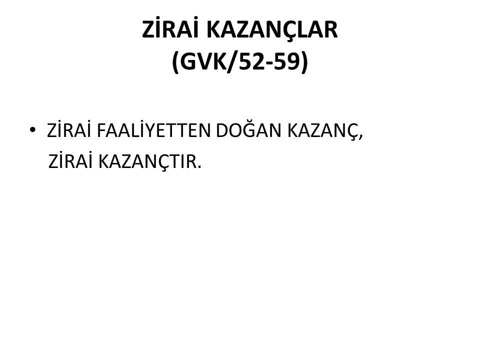 ZİRAİ KAZANÇLAR (GVK/52-59) ZİRAİ FAALİYETTEN DOĞAN KAZANÇ, ZİRAİ KAZANÇTIR.