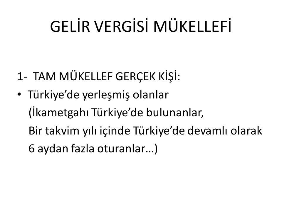 GELİR VERGİSİ MÜKELLEFİ 1- TAM MÜKELLEF GERÇEK KİŞİ: Türkiye'de yerleşmiş olanlar (İkametgahı Türkiye'de bulunanlar, Bir takvim yılı içinde Türkiye'de devamlı olarak 6 aydan fazla oturanlar…)