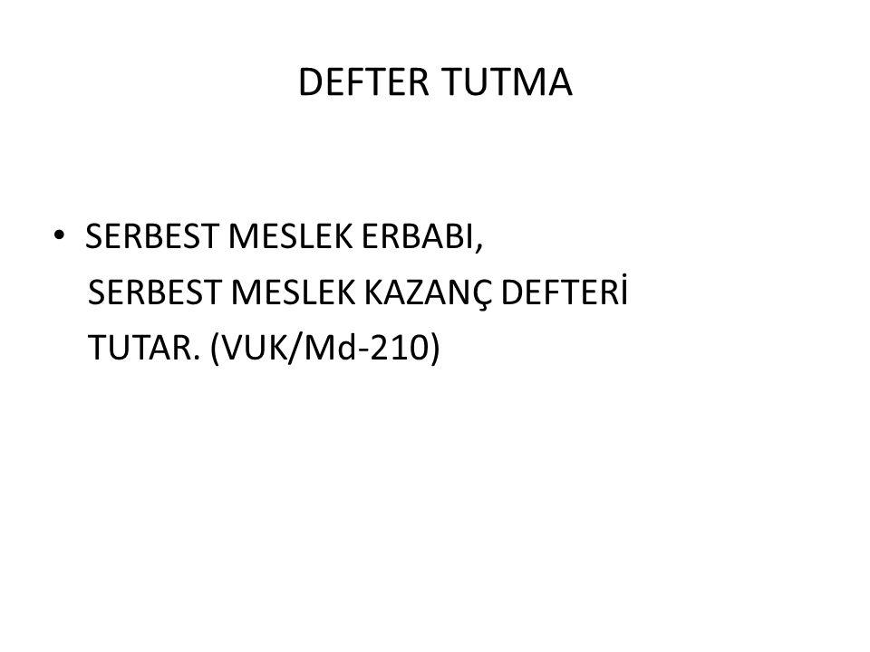 DEFTER TUTMA SERBEST MESLEK ERBABI, SERBEST MESLEK KAZANÇ DEFTERİ TUTAR. (VUK/Md-210)