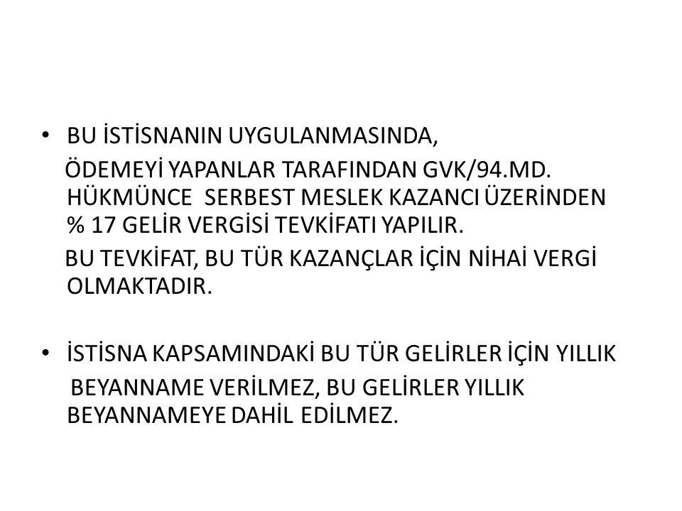 BU İSTİSNANIN UYGULANMASINDA, ÖDEMEYİ YAPANLAR TARAFINDAN GVK/94.MD.