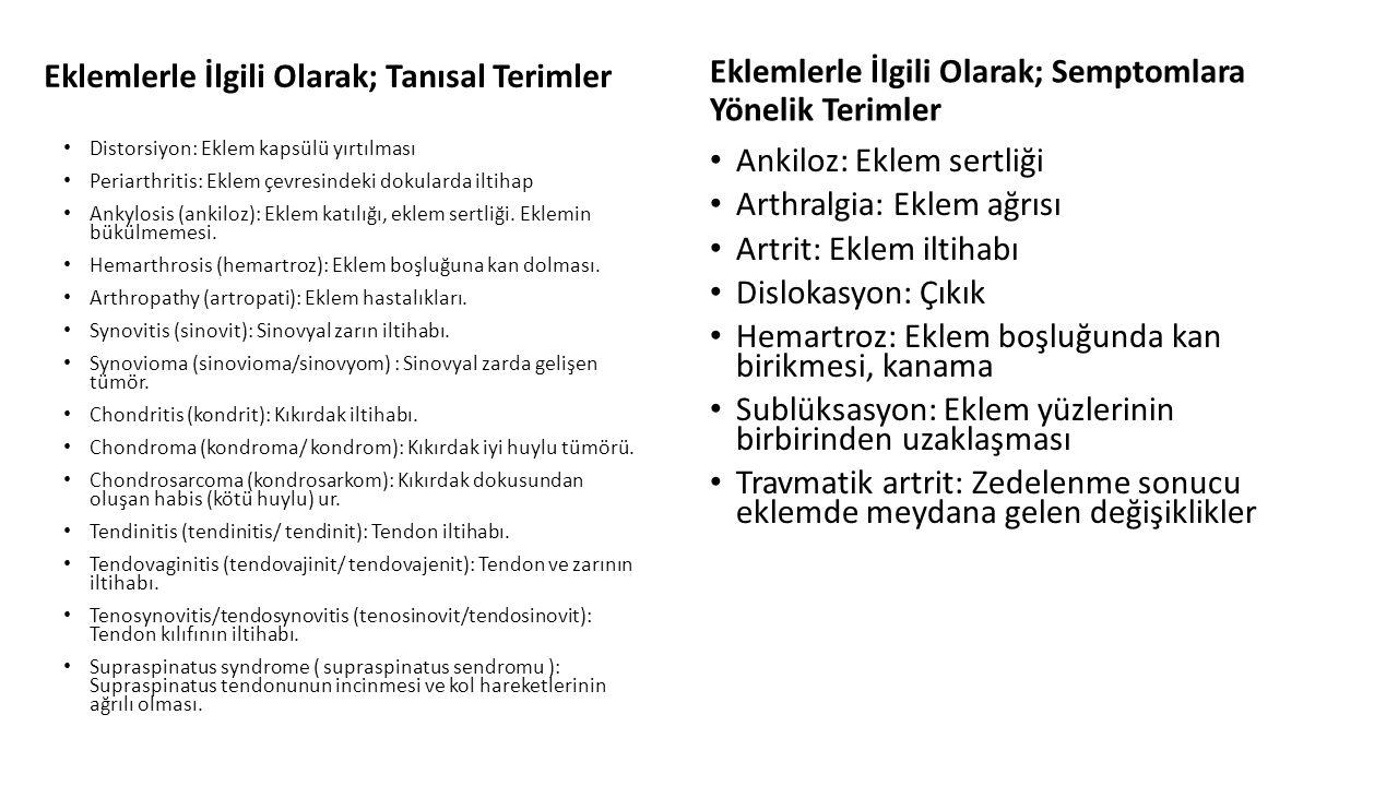 Eklemlerle İlgili Olarak; Tanısal Terimler Distorsiyon: Eklem kapsülü yırtılması Periarthritis: Eklem çevresindeki dokularda iltihap Ankylosis (ankiloz): Eklem katılığı, eklem sertliği.