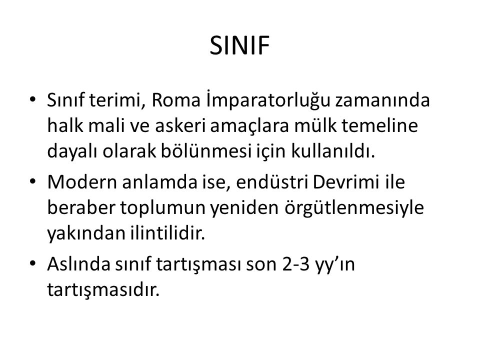 SINIF Sınıf terimi, Roma İmparatorluğu zamanında halk mali ve askeri amaçlara mülk temeline dayalı olarak bölünmesi için kullanıldı.