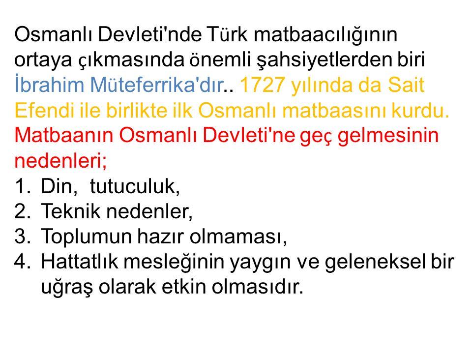 Osmanlı Devleti'nde T ü rk matbaacılığının ortaya ç ıkmasında ö nemli şahsiyetlerden biri İbrahim M ü teferrika'dır.. 1727 yılında da Sait Efendi ile