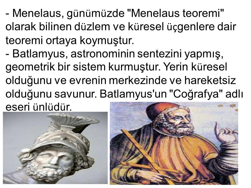 - Menelaus, g ü n ü m ü zde Menelaus teoremi olarak bilinen d ü zlem ve k ü resel üç genlere dair teoremi ortaya koymuştur.