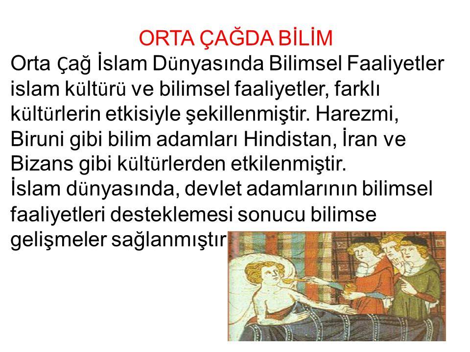 ORTA ÇAĞDA BİLİM Orta Ç ağ İslam D ü nyasında Bilimsel Faaliyetler islam k ü lt ü r ü ve bilimsel faaliyetler, farklı k ü lt ü rlerin etkisiyle şekillenmiştir.