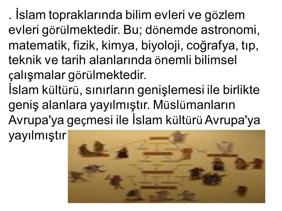 İslam topraklarında bilim evleri ve g ö zlem evleri g ö r ü lmektedir.