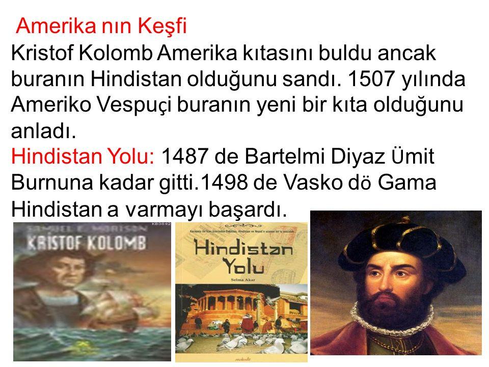 Amerika nın Keşfi Kristof Kolomb Amerika kıtasını buldu ancak buranın Hindistan olduğunu sandı. 1507 yılında Ameriko Vespu ç i buranın yeni bir kıta o