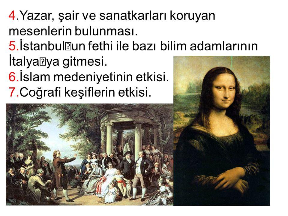 4.Yazar, şair ve sanatkarları koruyan mesenlerin bulunması. 5.İstanbul  un fethi ile bazı bilim adamlarının İtalya  ya gitmesi. 6.İslam medeniyetini