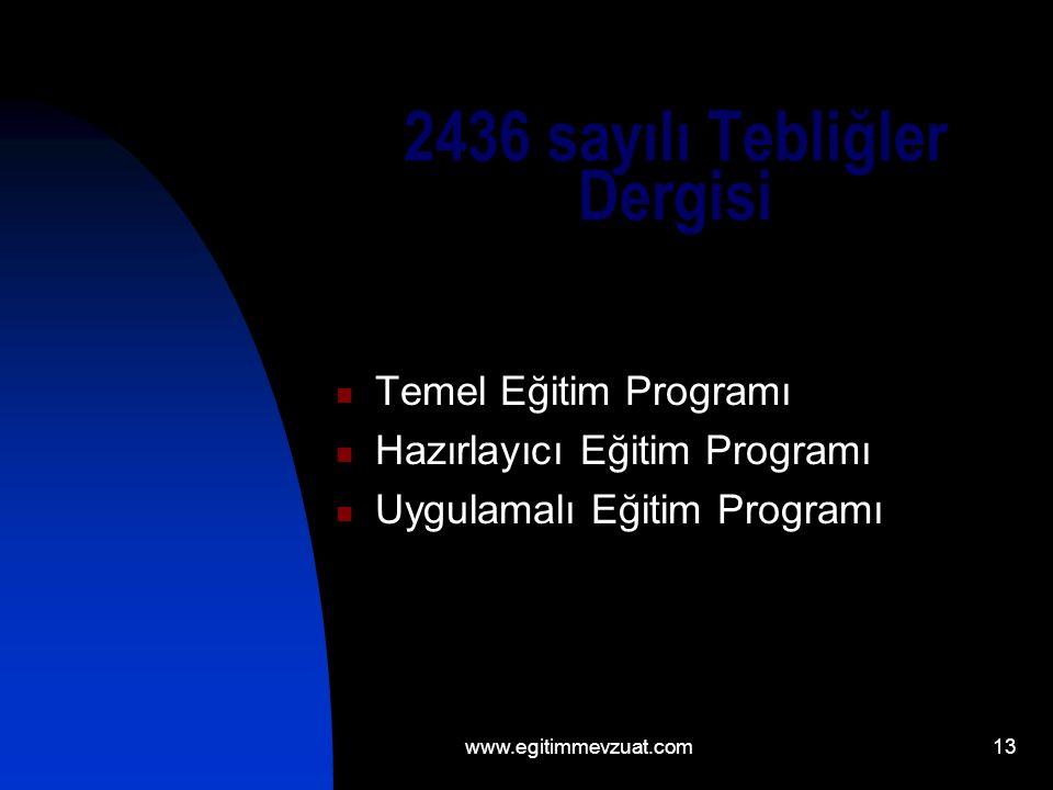 13 2436 sayılı Tebliğler Dergisi Temel Eğitim Programı Hazırlayıcı Eğitim Programı Uygulamalı Eğitim Programı www.egitimmevzuat.com