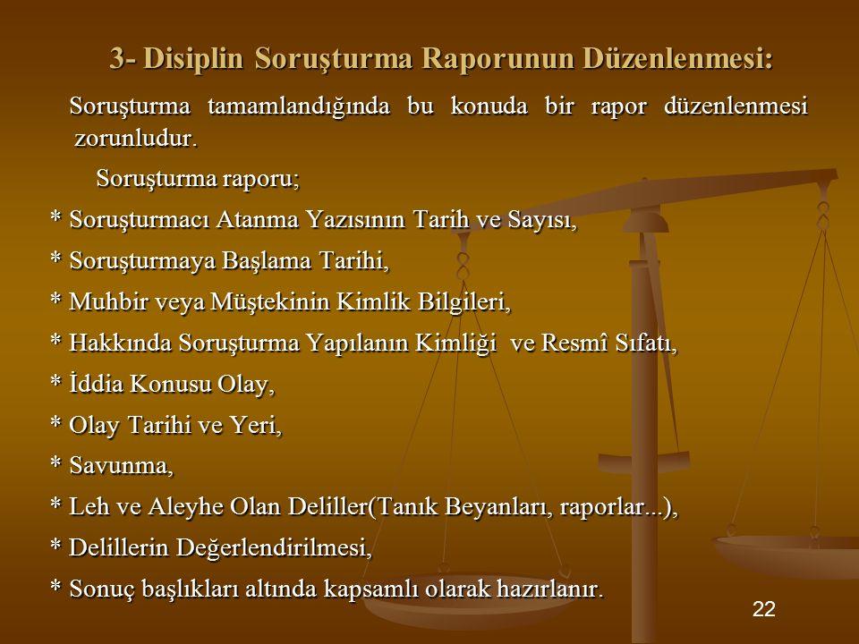 3- Disiplin Soruşturma Raporunun Düzenlenmesi: Soruşturma tamamlandığında bu konuda bir rapor düzenlenmesi zorunludur. Soruşturma tamamlandığında bu k