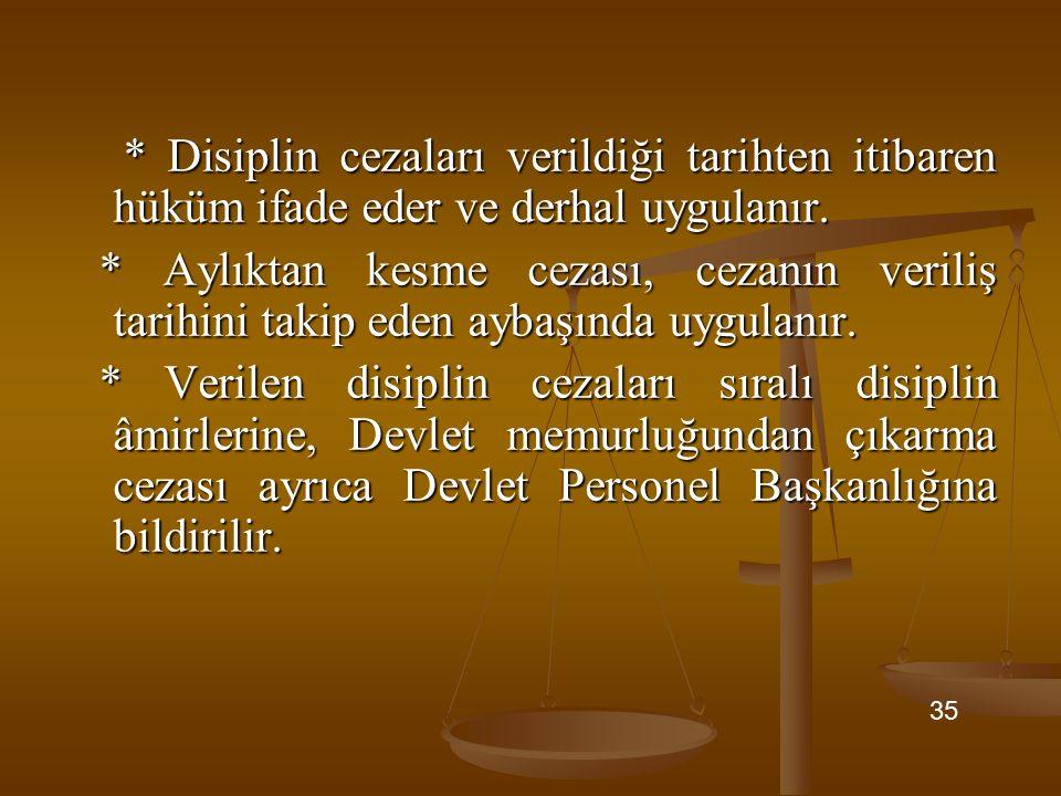 * Disiplin cezaları verildiği tarihten itibaren hüküm ifade eder ve derhal uygulanır. * Disiplin cezaları verildiği tarihten itibaren hüküm ifade eder