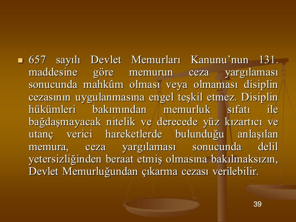 657 sayılı Devlet Memurları Kanunu'nun 131. maddesine göre memurun ceza yargılaması sonucunda mahkûm olması veya olmaması disiplin cezasının uygulanma