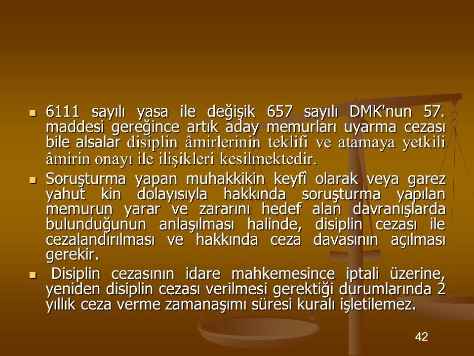 6111 sayılı yasa ile değişik 657 sayılı DMK'nun 57. maddesi gereğince artık aday memurları uyarma cezası bile alsalar disiplin âmirlerinin teklifi ve