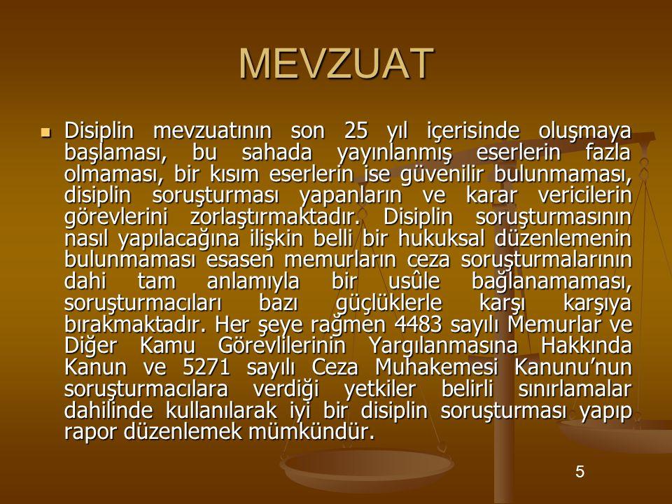 MEVZUAT Disiplin mevzuatının son 25 yıl içerisinde oluşmaya başlaması, bu sahada yayınlanmış eserlerin fazla olmaması, bir kısım eserlerin ise güvenil