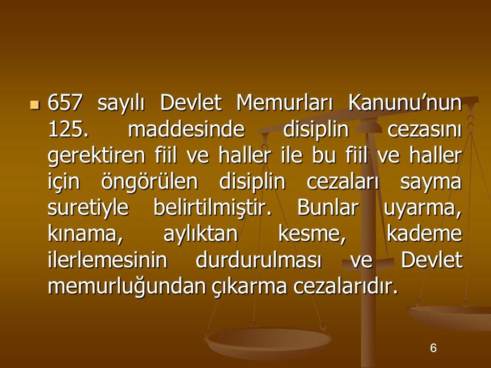 657 sayılı Devlet Memurları Kanunu'nun 125. maddesinde disiplin cezasını gerektiren fiil ve haller ile bu fiil ve haller için öngörülen disiplin cezal
