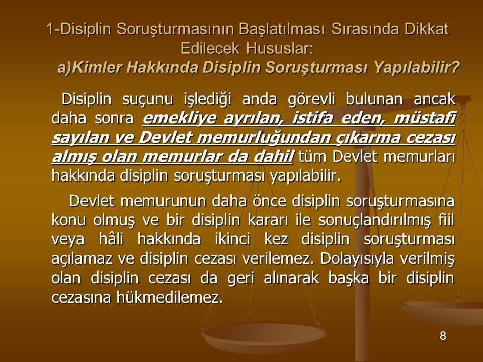 1-Disiplin Soruşturmasının Başlatılması Sırasında Dikkat Edilecek Hususlar: a)Kimler Hakkında Disiplin Soruşturması Yapılabilir? Disiplin suçunu işled