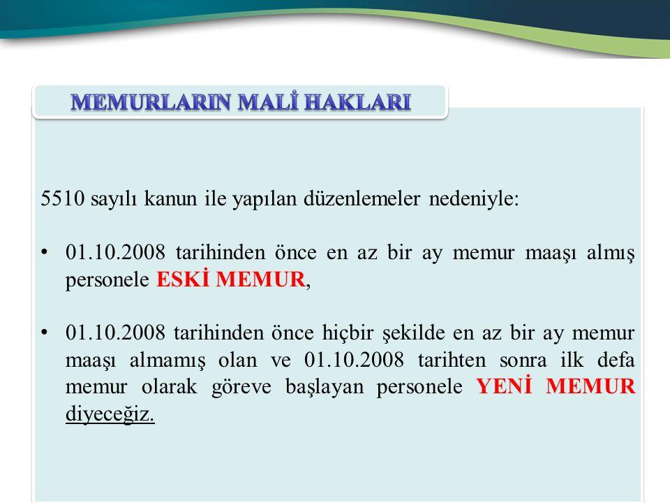 5510 sayılı kanun ile yapılan düzenlemeler nedeniyle: 01.10.2008 tarihinden önce en az bir ay memur maaşı almış personele ESKİ MEMUR, 01.10.2008 tarih