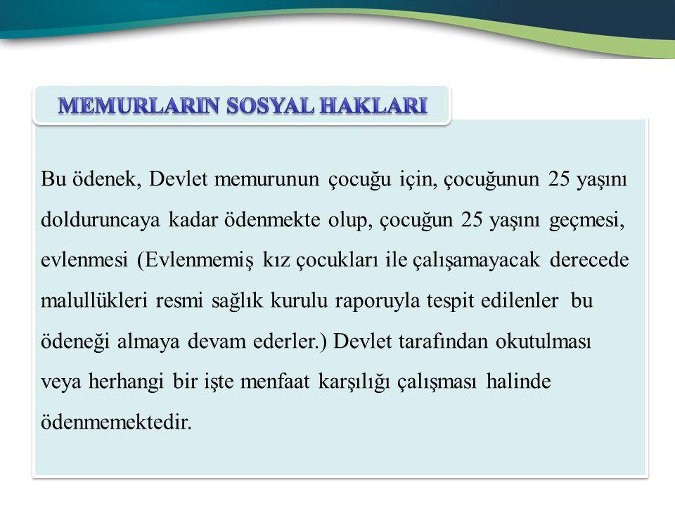 Bu ödenek, Devlet memurunun çocuğu için, çocuğunun 25 yaşını dolduruncaya kadar ödenmekte olup, çocuğun 25 yaşını geçmesi, evlenmesi (Evlenmemiş kız ç