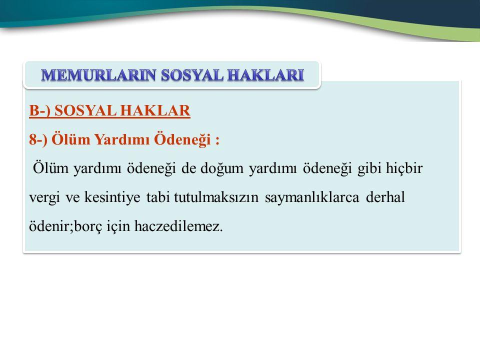 B-) SOSYAL HAKLAR 8-) Ölüm Yardımı Ödeneği : Ölüm yardımı ödeneği de doğum yardımı ödeneği gibi hiçbir vergi ve kesintiye tabi tutulmaksızın saymanlık