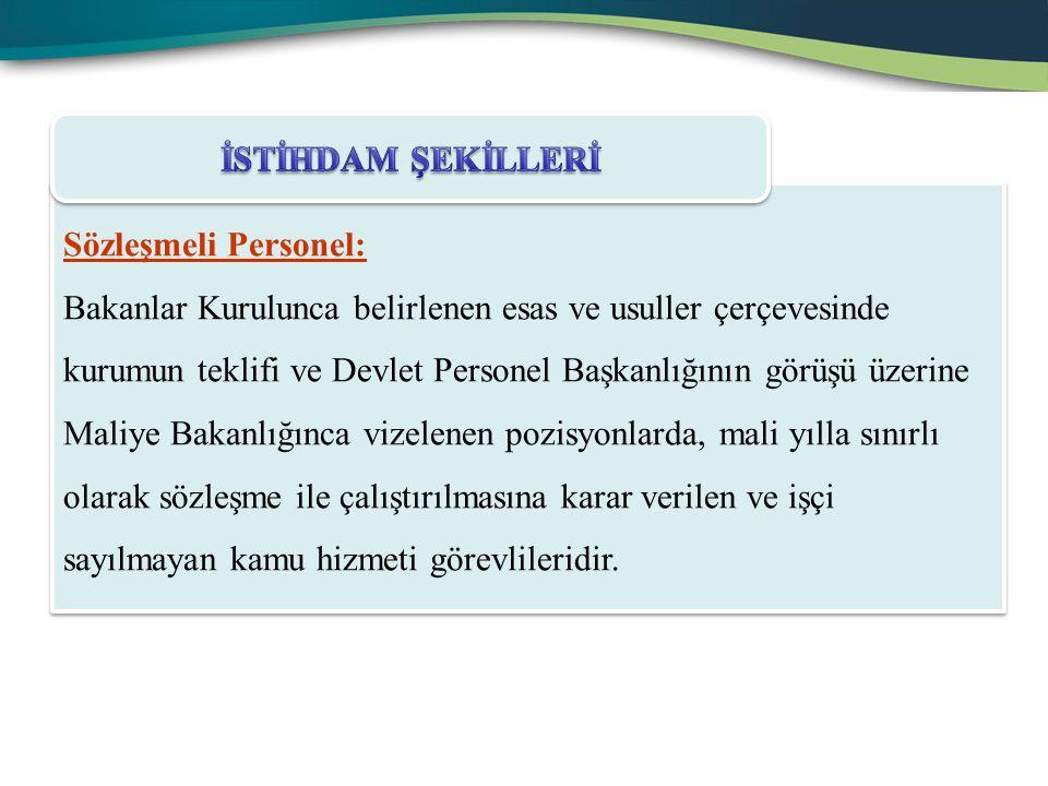 Sözleşmeli Personel: Bakanlar Kurulunca belirlenen esas ve usuller çerçevesinde kurumun teklifi ve Devlet Personel Başkanlığının görüşü üzerine Maliye