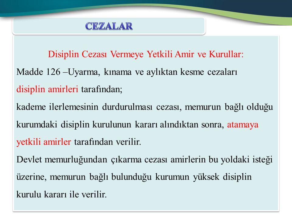 Disiplin Cezası Vermeye Yetkili Amir ve Kurullar: Madde 126 –Uyarma, kınama ve aylıktan kesme cezaları disiplin amirleri tarafından; kademe ilerlemesi