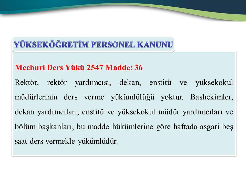 Mecburi Ders Yükü 2547 Madde: 36 Rektör, rektör yardımcısı, dekan, enstitü ve yüksekokul müdürlerinin ders verme yükümlülüğü yoktur.