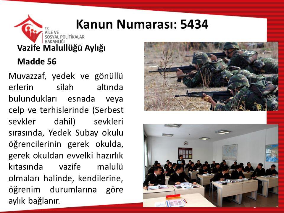 Kanun Numarası: 5434 Vazife Malullüğü Aylığı Madde 56 Muvazzaf, yedek ve gönüllü erlerin silah altında bulundukları esnada veya celp ve terhislerinde