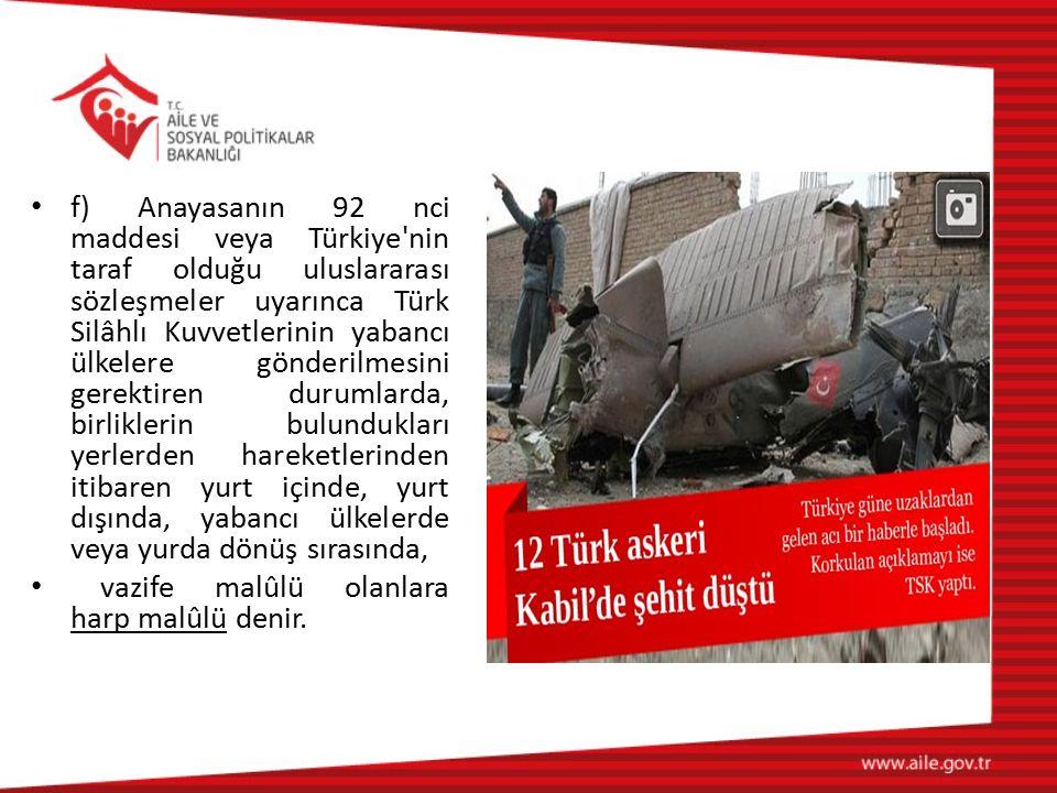 f) Anayasanın 92 nci maddesi veya Türkiye'nin taraf olduğu uluslararası sözleşmeler uyarınca Türk Silâhlı Kuvvetlerinin yabancı ülkelere gönderilmesin