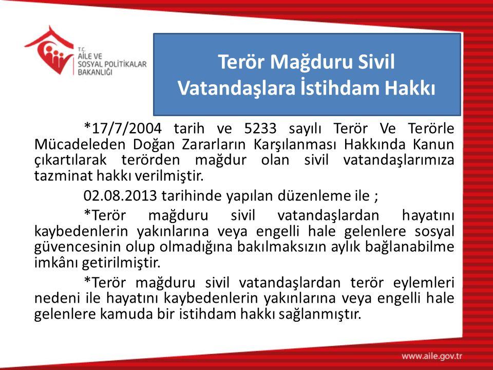 *17/7/2004 tarih ve 5233 sayılı Terör Ve Terörle Mücadeleden Doğan Zararların Karşılanması Hakkında Kanun çıkartılarak terörden mağdur olan sivil vata