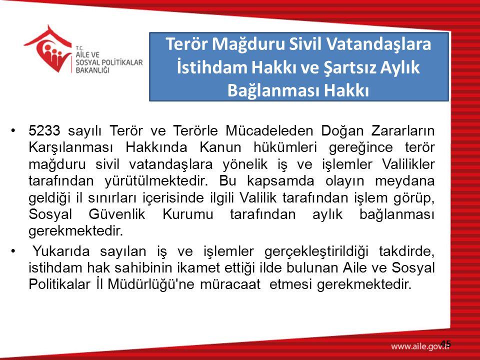 5233 sayılı Terör ve Terörle Mücadeleden Doğan Zararların Karşılanması Hakkında Kanun hükümleri gereğince terör mağduru sivil vatandaşlara yönelik iş