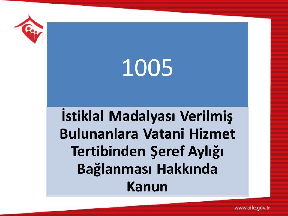 1005 İstiklal Madalyası Verilmiş Bulunanlara Vatani Hizmet Tertibinden Şeref Aylığı Bağlanması Hakkında Kanun